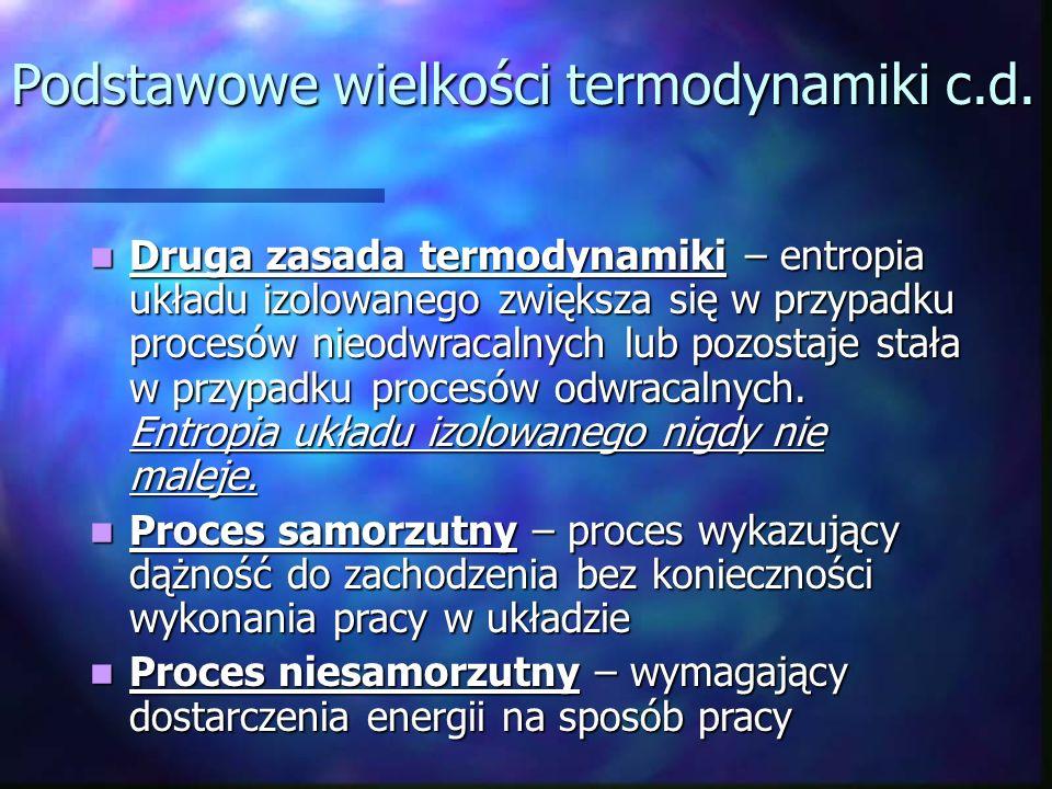 Podstawowe wielkości termodynamiki c.d. Druga zasada termodynamiki – entropia układu izolowanego zwiększa się w przypadku procesów nieodwracalnych lub