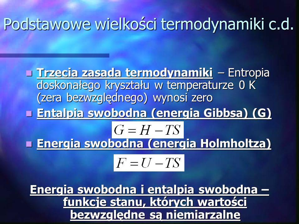 Podstawowe wielkości termodynamiki c.d. Trzecia zasada termodynamiki – Entropia doskonałego kryształu w temperaturze 0 K (zera bezwzględnego) wynosi z
