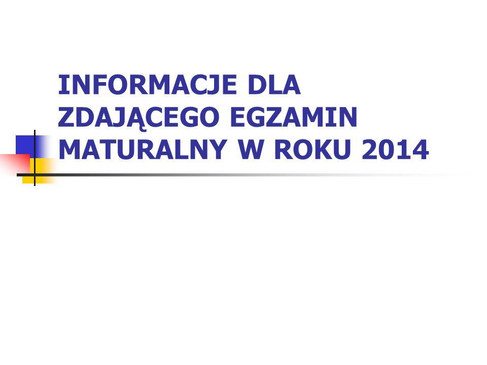 INFORMACJE DLA ZDAJĄCEGO EGZAMIN MATURALNY W ROKU 2014
