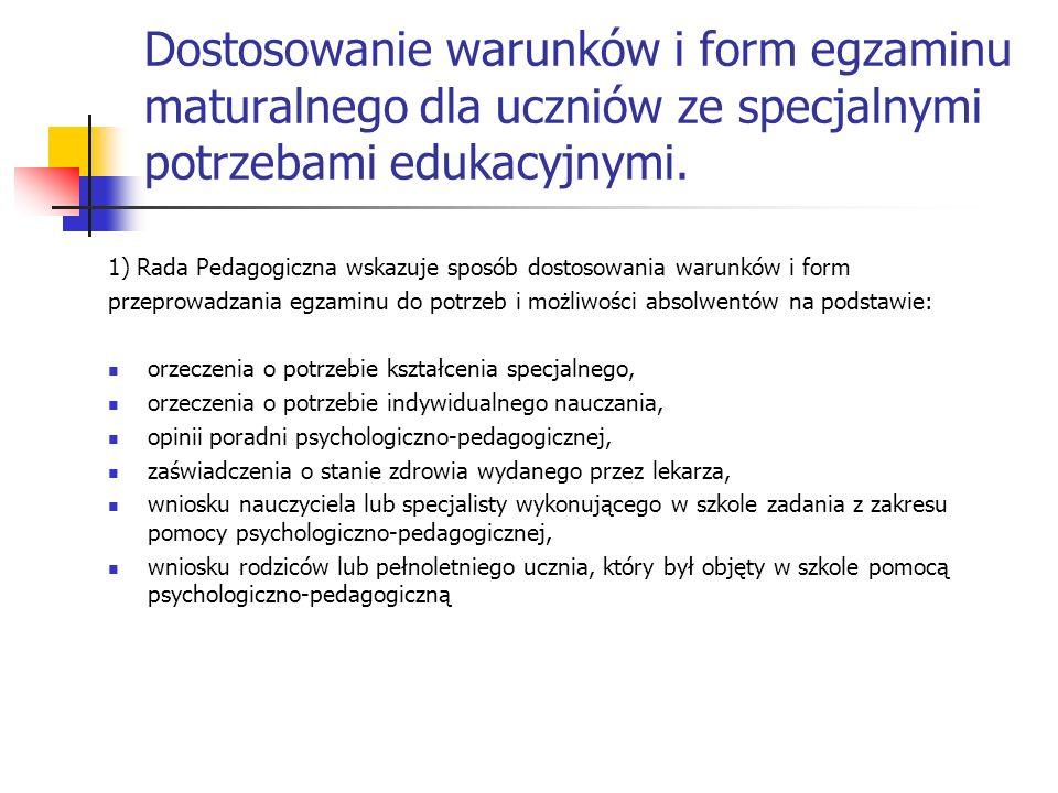 Dostosowanie warunków i form egzaminu maturalnego dla uczniów ze specjalnymi potrzebami edukacyjnymi. 1) Rada Pedagogiczna wskazuje sposób dostosowani