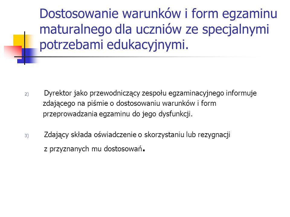Dostosowanie warunków i form egzaminu maturalnego dla uczniów ze specjalnymi potrzebami edukacyjnymi. 2) Dyrektor jako przewodniczący zespołu egzamina