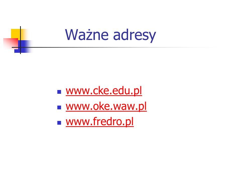 Ważne adresy www.cke.edu.pl www.oke.waw.pl www.fredro.pl