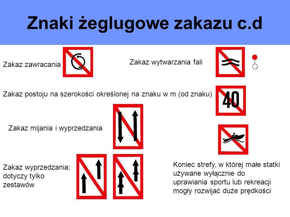 Znaki żeglugowe zakazu c.d Zakaz zawracania Zakaz postoju na szerokości określonej na znaku w m (od znaku) Zakaz mijania i wyprzedzania Zakaz wyprzedz