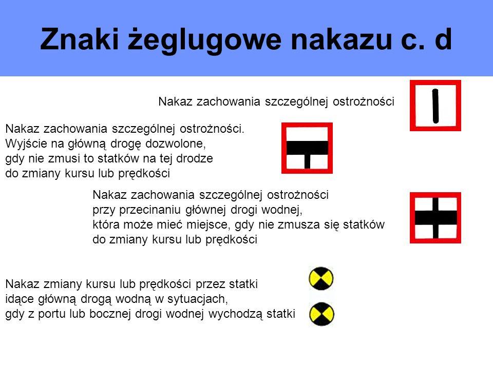 Znaki żeglugowe nakazu c. d Nakaz zachowania szczególnej ostrożności Nakaz zachowania szczególnej ostrożności. Wyjście na główną drogę dozwolone, gdy