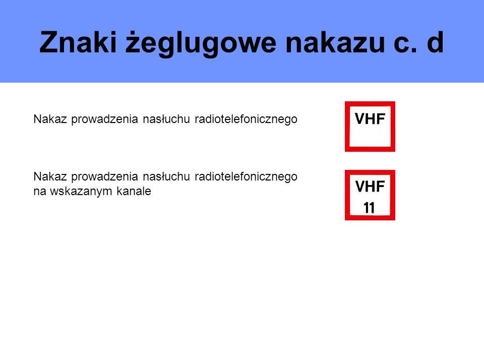 Znaki żeglugowe nakazu c. d Nakaz prowadzenia nasłuchu radiotelefonicznego na wskazanym kanale