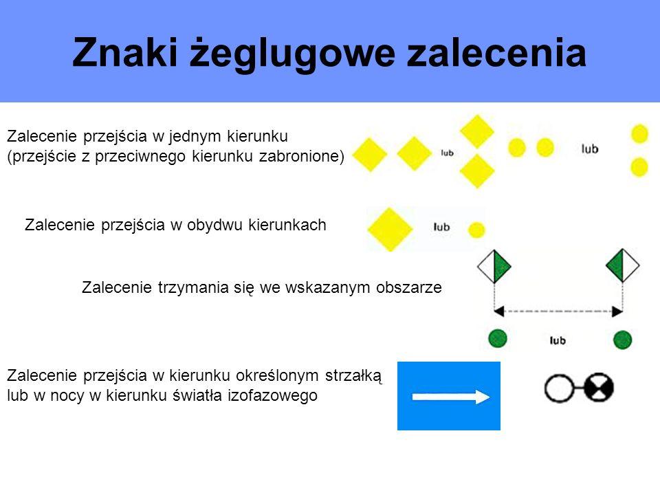 Znaki żeglugowe zalecenia Zalecenie przejścia w obydwu kierunkach Zalecenie przejścia w jednym kierunku (przejście z przeciwnego kierunku zabronione)