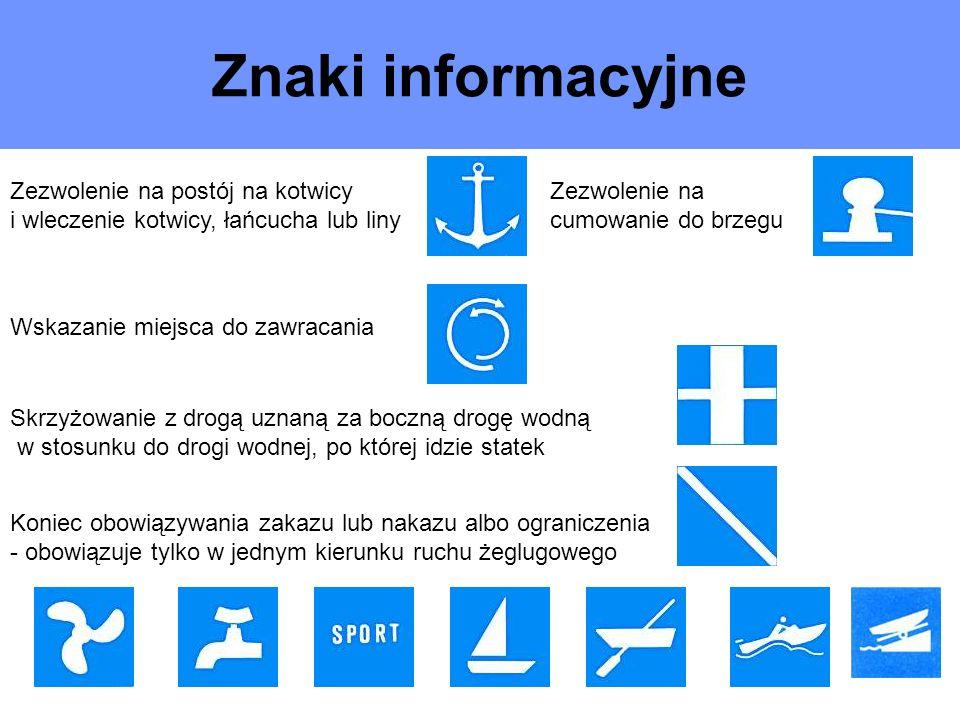 Znaki informacyjne Zezwolenie na postój na kotwicy i wleczenie kotwicy, łańcucha lub liny Zezwolenie na cumowanie do brzegu Wskazanie miejsca do zawra