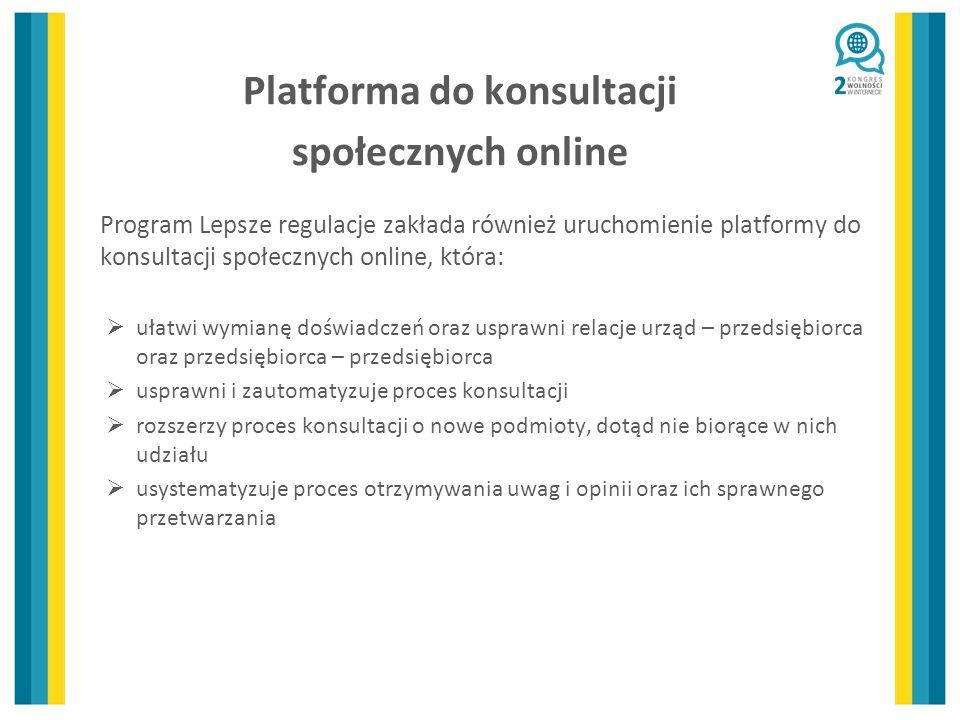 Platforma do konsultacji społecznych online Program Lepsze regulacje zakłada również uruchomienie platformy do konsultacji społecznych online, która: