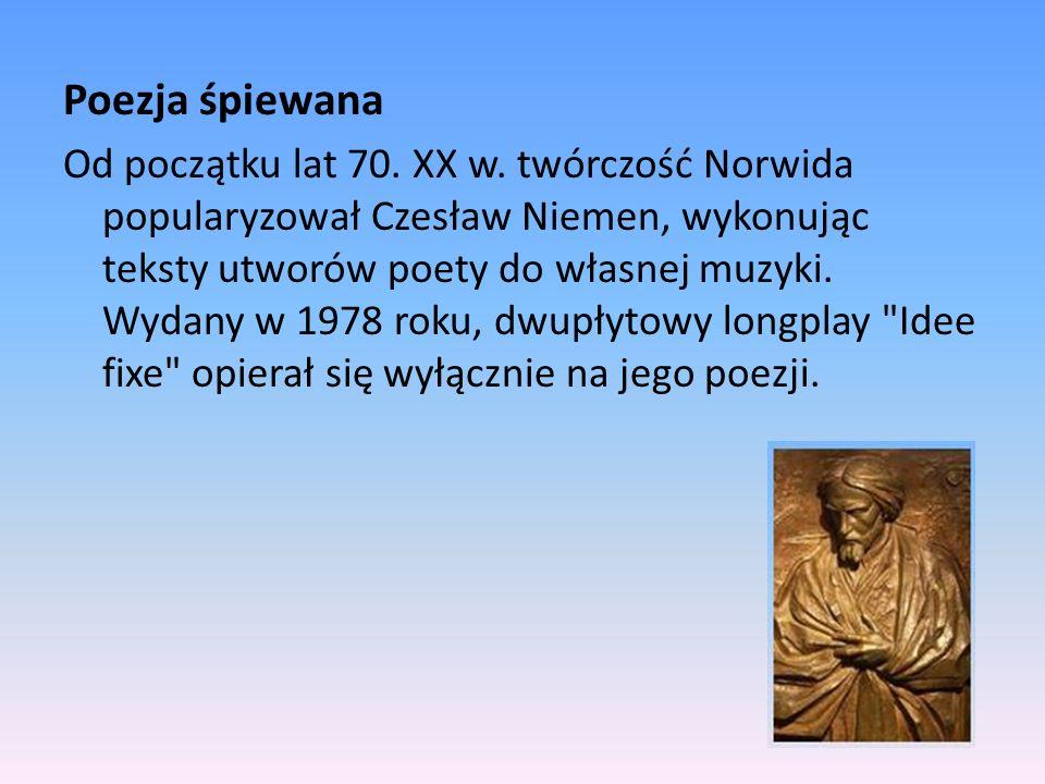 Poezja śpiewana Od początku lat 70. XX w. twórczość Norwida popularyzował Czesław Niemen, wykonując teksty utworów poety do własnej muzyki. Wydany w 1