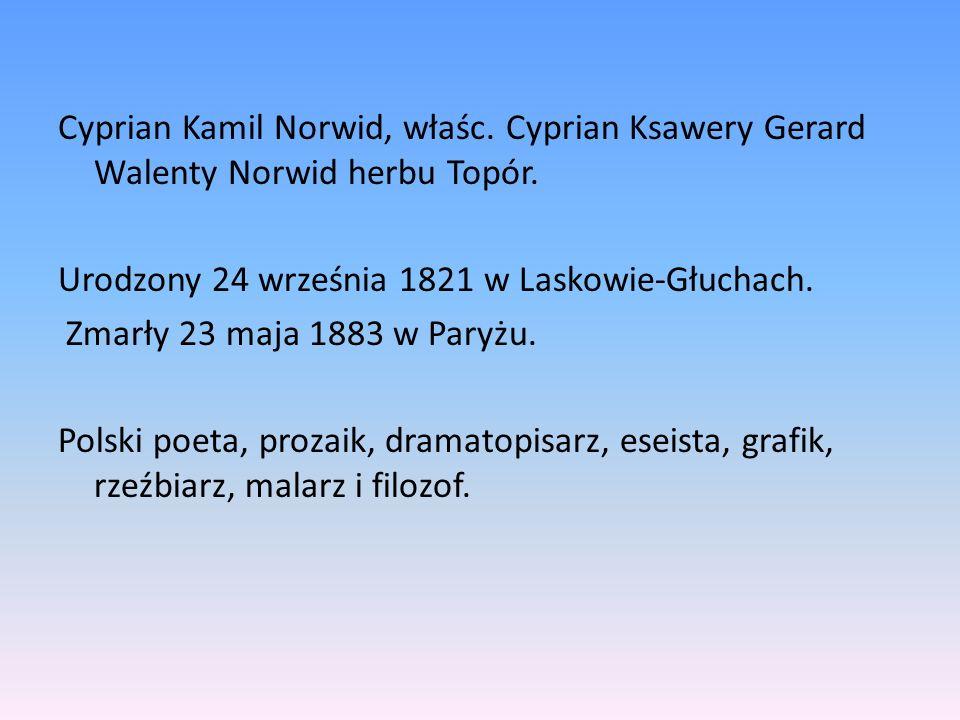 Cyprian Kamil Norwid, właśc. Cyprian Ksawery Gerard Walenty Norwid herbu Topór. Urodzony 24 września 1821 w Laskowie-Głuchach. Zmarły 23 maja 1883 w P