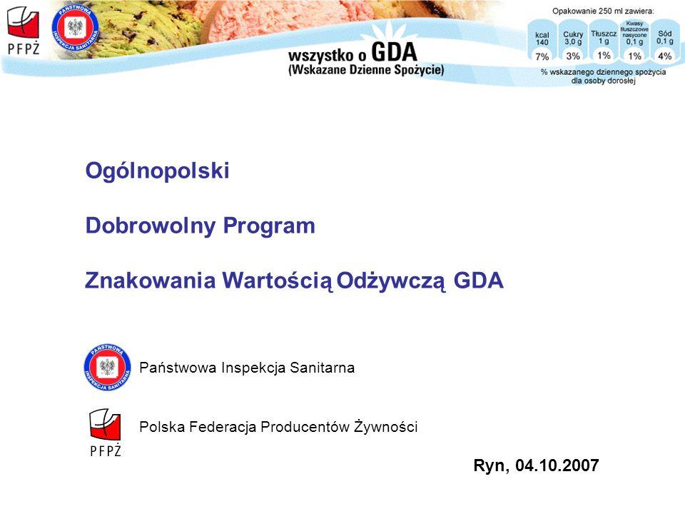 Ogólnopolski Dobrowolny Program Znakowania Wartością Odżywczą GDA Państwowa Inspekcja Sanitarna Polska Federacja Producentów Żywności Ryn, 04.10.2007