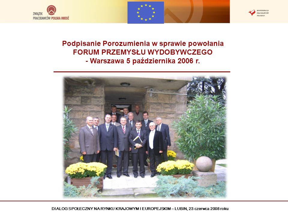 DIALOG SPOŁECZNY NA RYNKU KRAJOWYM I EUROPEJSKIM – LUBIN, 23 czerwca 2008 roku Podpisanie Porozumienia w sprawie powołania FORUM PRZEMYSŁU WYDOBYWCZEG