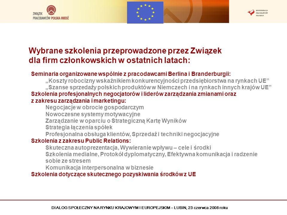 DIALOG SPOŁECZNY NA RYNKU KRAJOWYM I EUROPEJSKIM – LUBIN, 23 czerwca 2008 roku Wsparcie Związku Pracodawców Polska Miedź dla Firm Członkowskich Szkolenia przeznaczone dla zrzeszonych przedsiębiorców (m.in.