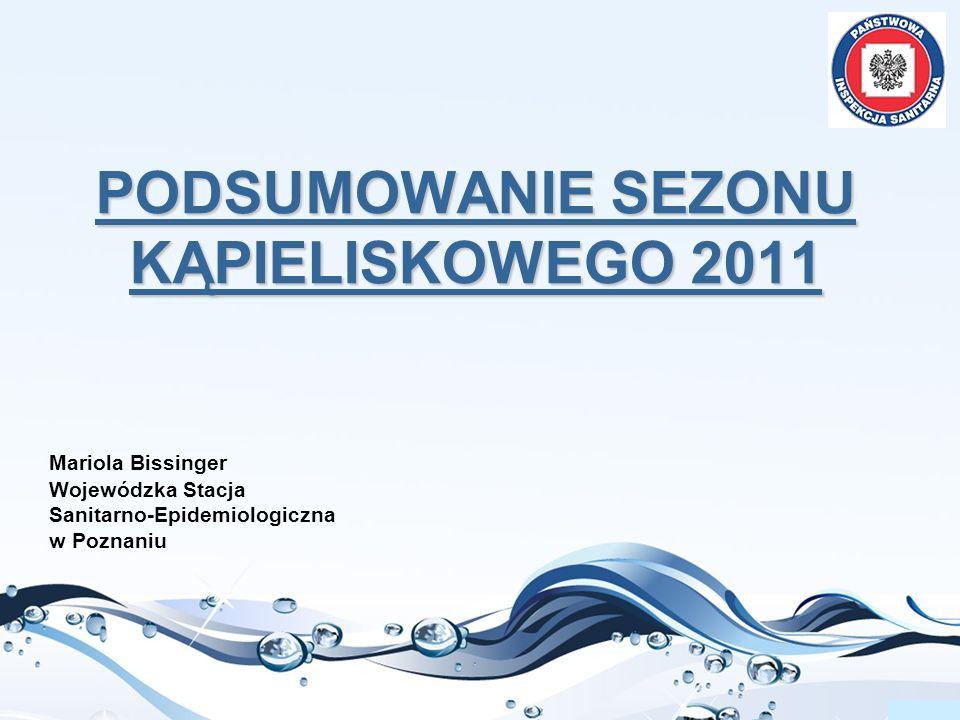 PODSUMOWANIE SEZONU KĄPIELISKOWEGO 2011 Mariola Bissinger Wojewódzka Stacja Sanitarno-Epidemiologiczna w Poznaniu