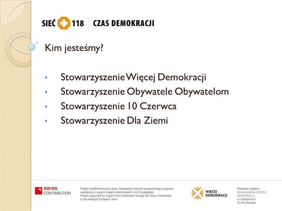 Kim jesteśmy? Stowarzyszenie Więcej Demokracji Stowarzyszenie Obywatele Obywatelom Stowarzyszenie 10 Czerwca Stowarzyszenie Dla Ziemi