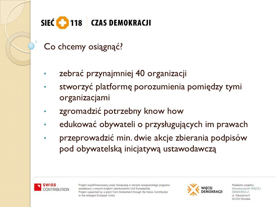 Co chcemy osiągnąć? zebrać przynajmniej 40 organizacji stworzyć platformę porozumienia pomiędzy tymi organizacjami zgromadzić potrzebny know how eduko