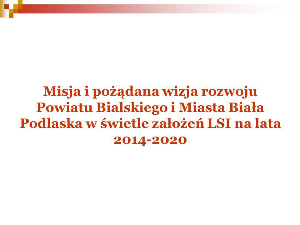 Misja i pożądana wizja rozwoju Powiatu Bialskiego i Miasta Biała Podlaska w świetle założeń LSI na lata 2014-2020