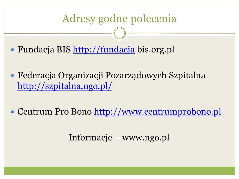 Adresy godne polecenia Fundacja BIS http://fundacja bis.org.plhttp://fundacja Federacja Organizacji Pozarządowych Szpitalna http://szpitalna.ngo.pl/ h