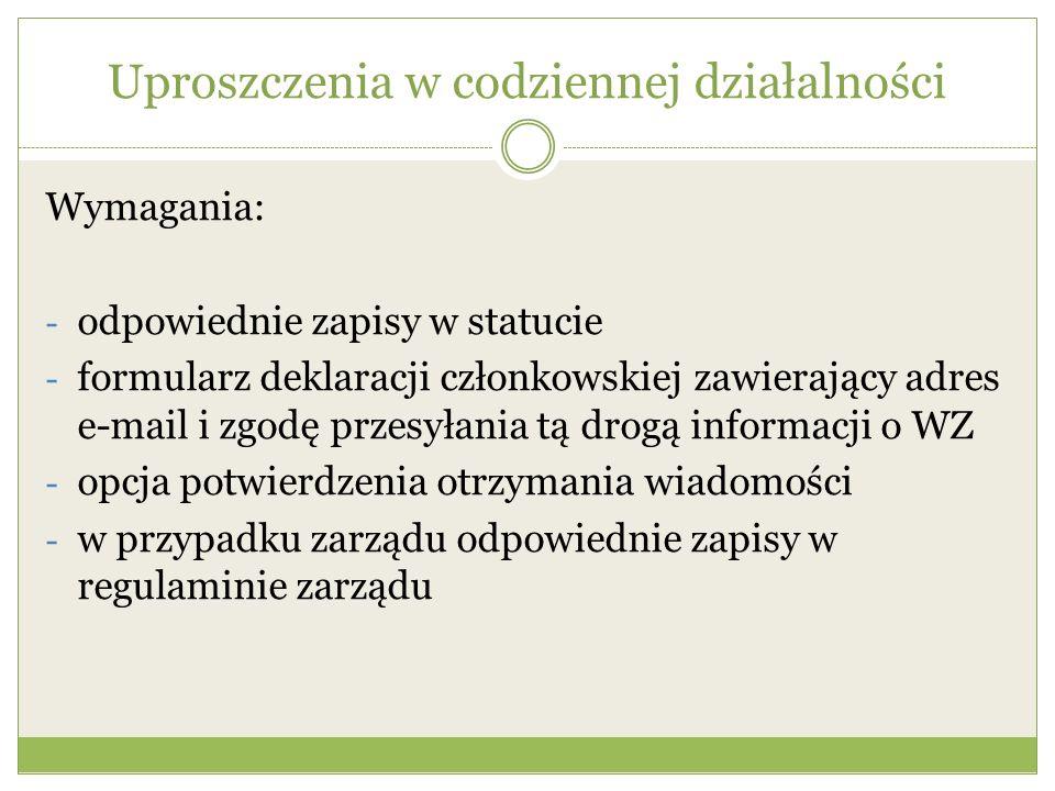 Uproszczenia w codziennej działalności Wymagania: - odpowiednie zapisy w statucie - formularz deklaracji członkowskiej zawierający adres e-mail i zgod