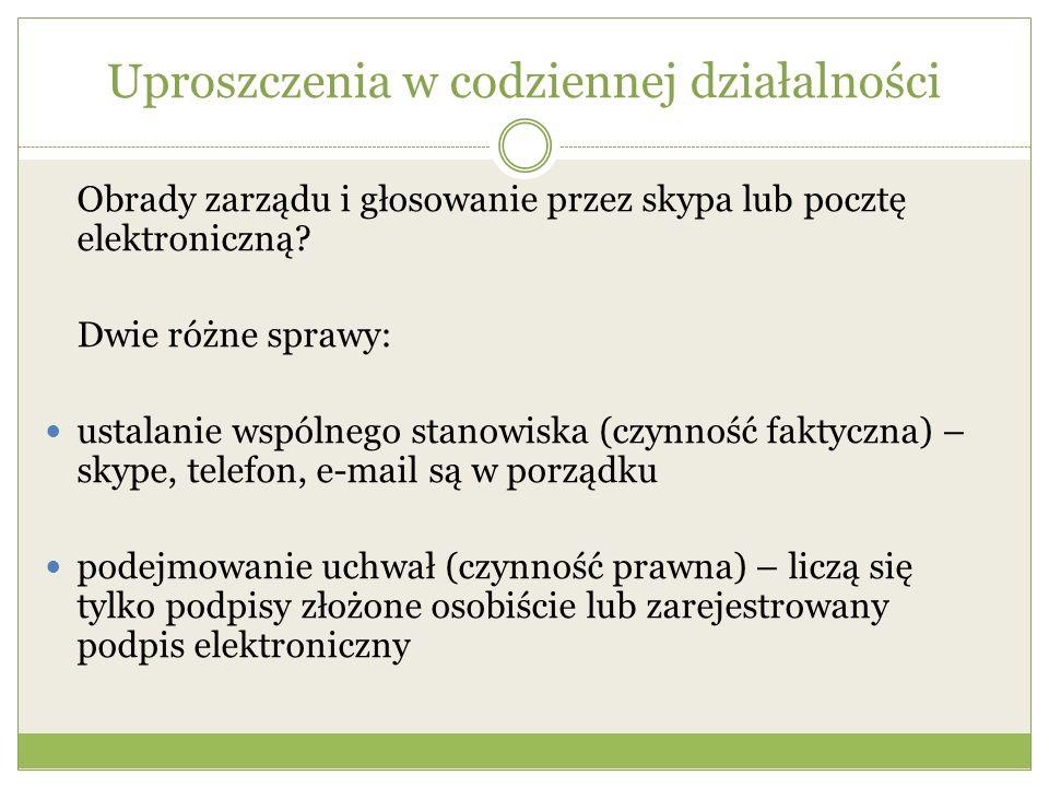 Uproszczenia w codziennej działalności Obrady zarządu i głosowanie przez skypa lub pocztę elektroniczną? Dwie różne sprawy: ustalanie wspólnego stanow