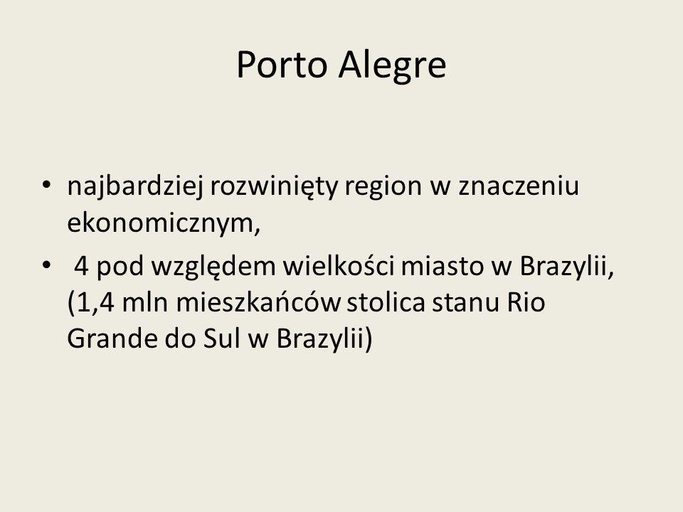 Porto Alegre najbardziej rozwinięty region w znaczeniu ekonomicznym, 4 pod względem wielkości miasto w Brazylii, (1,4 mln mieszkańców stolica stanu Ri