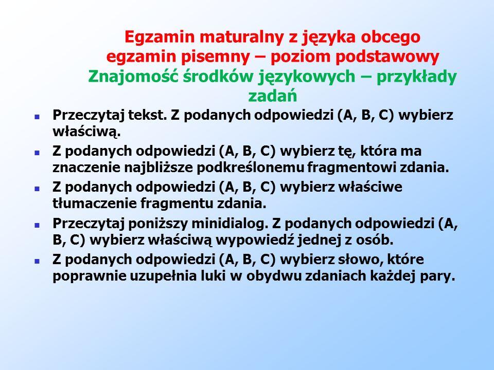 Egzamin maturalny z języka obcego egzamin pisemny – poziom podstawowy Znajomość środków językowych – przykłady zadań Przeczytaj tekst. Z podanych odpo