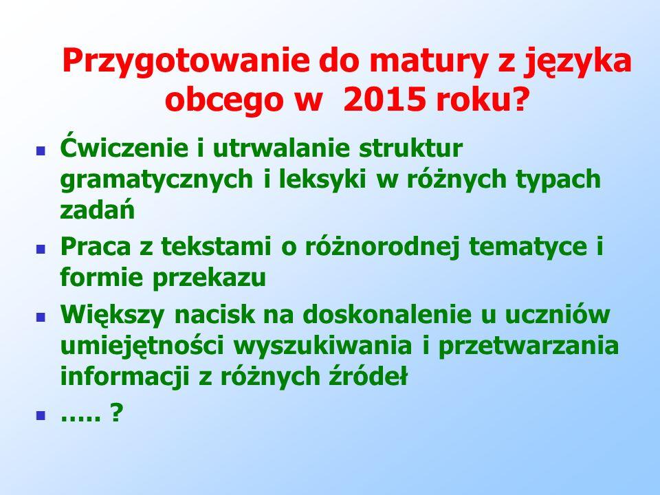 Przygotowanie do matury z języka obcego w 2015 roku? Ćwiczenie i utrwalanie struktur gramatycznych i leksyki w różnych typach zadań Praca z tekstami o