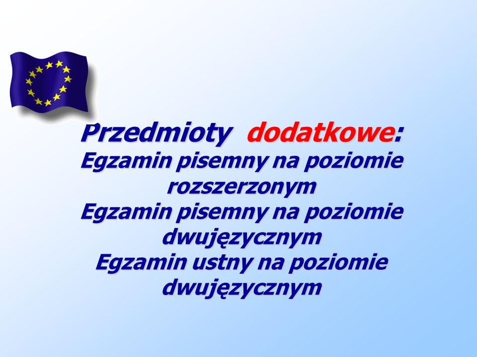 Przedmioty dodatkowe: Egzamin pisemny na poziomie rozszerzonym Egzamin pisemny na poziomie dwujęzycznym Egzamin ustny na poziomie dwujęzycznym