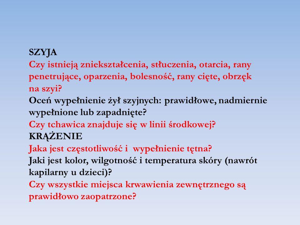 SZYJA Czy istnieją zniekształcenia, stłuczenia, otarcia, rany penetrujące, oparzenia, bolesność, rany cięte, obrzęk na szyi? Oceń wypełnienie żył szyj