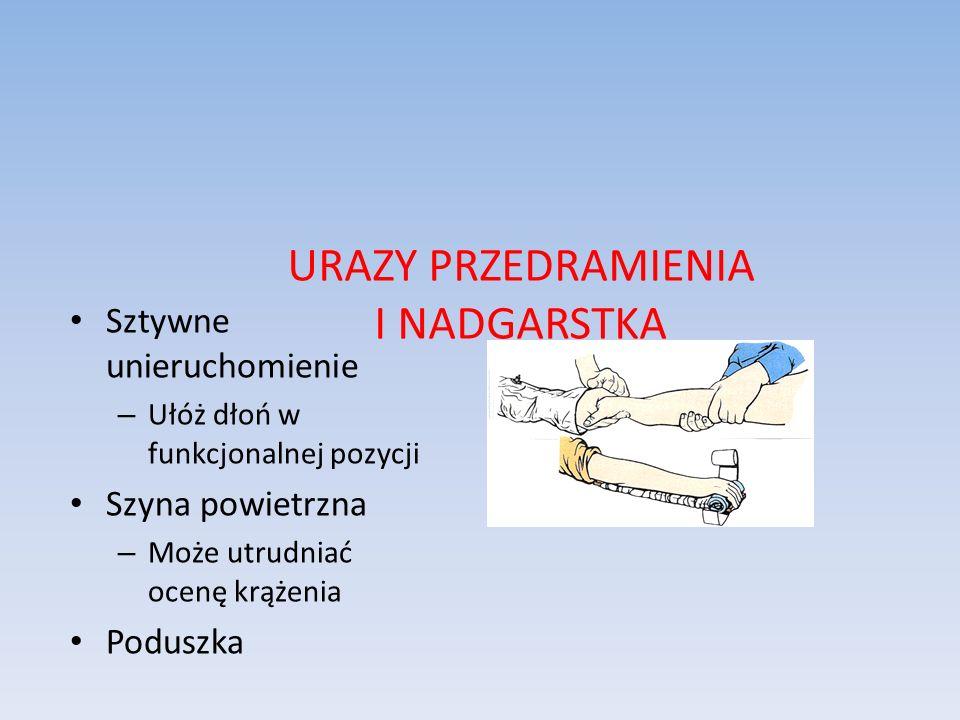 URAZY PRZEDRAMIENIA I NADGARSTKA Sztywne unieruchomienie – Ułóż dłoń w funkcjonalnej pozycji Szyna powietrzna – Może utrudniać ocenę krążenia Poduszka
