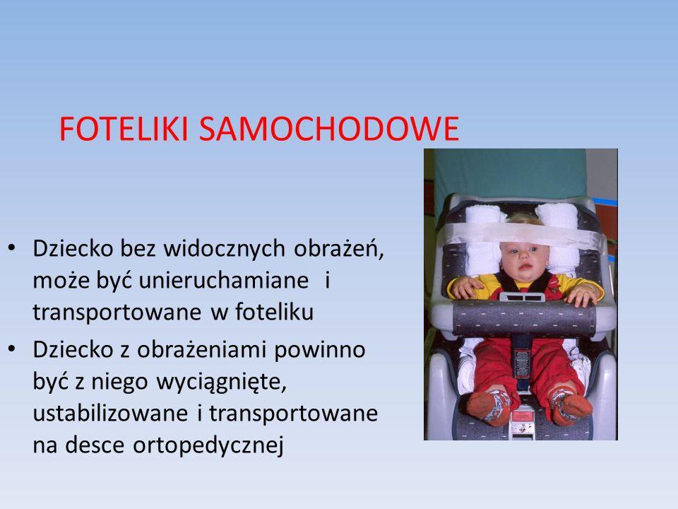 FOTELIKI SAMOCHODOWE Dziecko bez widocznych obrażeń, może być unieruchamiane i transportowane w foteliku Dziecko z obrażeniami powinno być z niego wyc