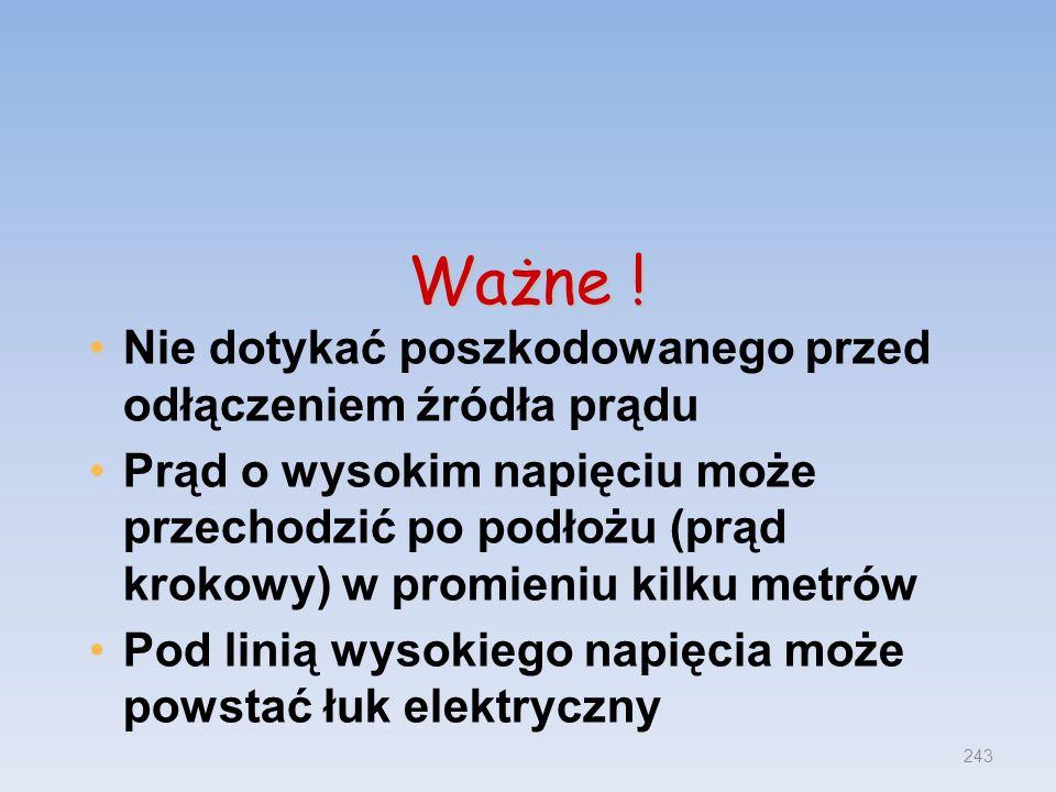 Ważne ! Nie dotykać poszkodowanego przed odłączeniem źródła prądu Prąd o wysokim napięciu może przechodzić po podłożu (prąd krokowy) w promieniu kilku