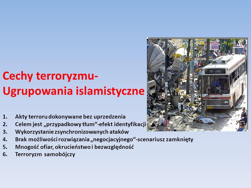 Cechy terroryzmu- Ugrupowania islamistyczne 1.Akty terroru dokonywane bez uprzedzenia 2.Celem jest przypadkowy tłum-efekt identyfikacji 3.Wykorzystani