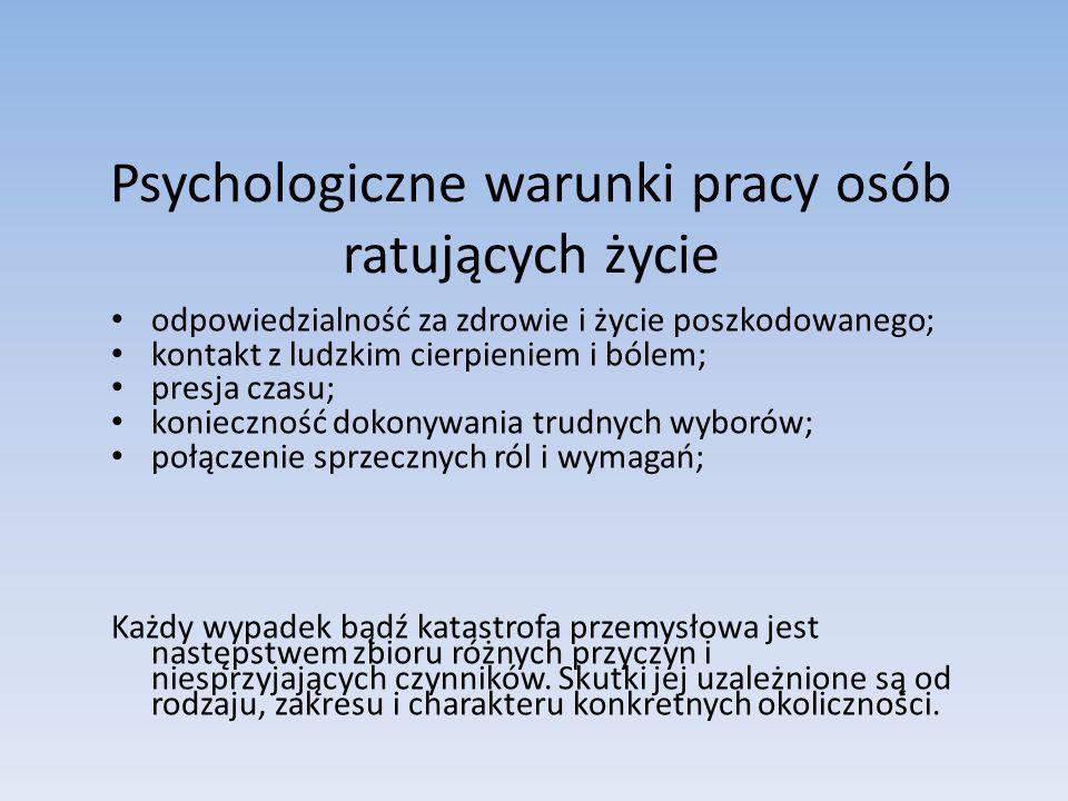 Psychologiczne warunki pracy osób ratujących życie odpowiedzialność za zdrowie i życie poszkodowanego; kontakt z ludzkim cierpieniem i bólem; presja c