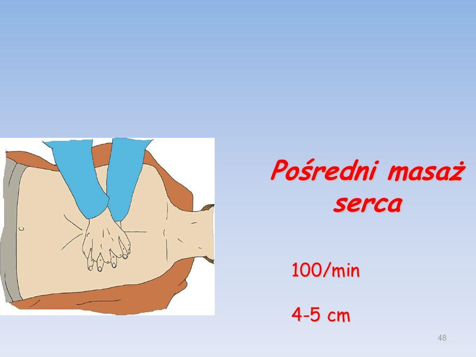 48 Pośredni masaż serca 100/min 4-5 cm
