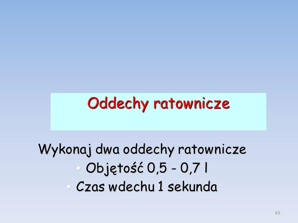 Oddechy ratownicze Wykonaj dwa oddechy ratownicze Objętość 0,5 - 0,7 l Objętość 0,5 - 0,7 l Czas wdechu 1 sekunda Czas wdechu 1 sekunda 49