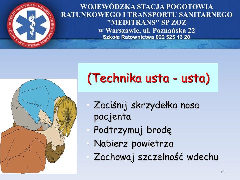 (Technika usta - usta) (Technika usta - usta) Zaciśnij skrzydełka nosa pacjenta Zaciśnij skrzydełka nosa pacjenta Podtrzymuj brodę Podtrzymuj brodę Na
