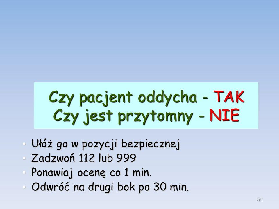 Czy pacjent oddycha - TAK Czy jest przytomny - NIE Ułóż go w pozycji bezpiecznej Ułóż go w pozycji bezpiecznej Zadzwoń 112 lub 999 Zadzwoń 112 lub 999