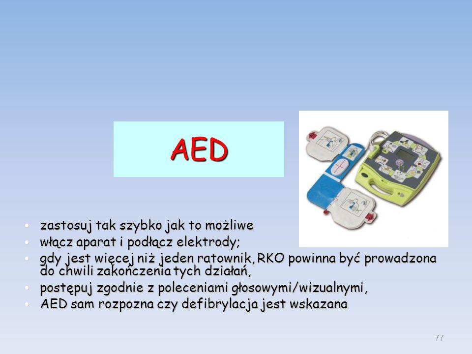 AED zastosuj tak szybko jak to możliwe zastosuj tak szybko jak to możliwe włącz aparat i podłącz elektrody; włącz aparat i podłącz elektrody; gdy jest