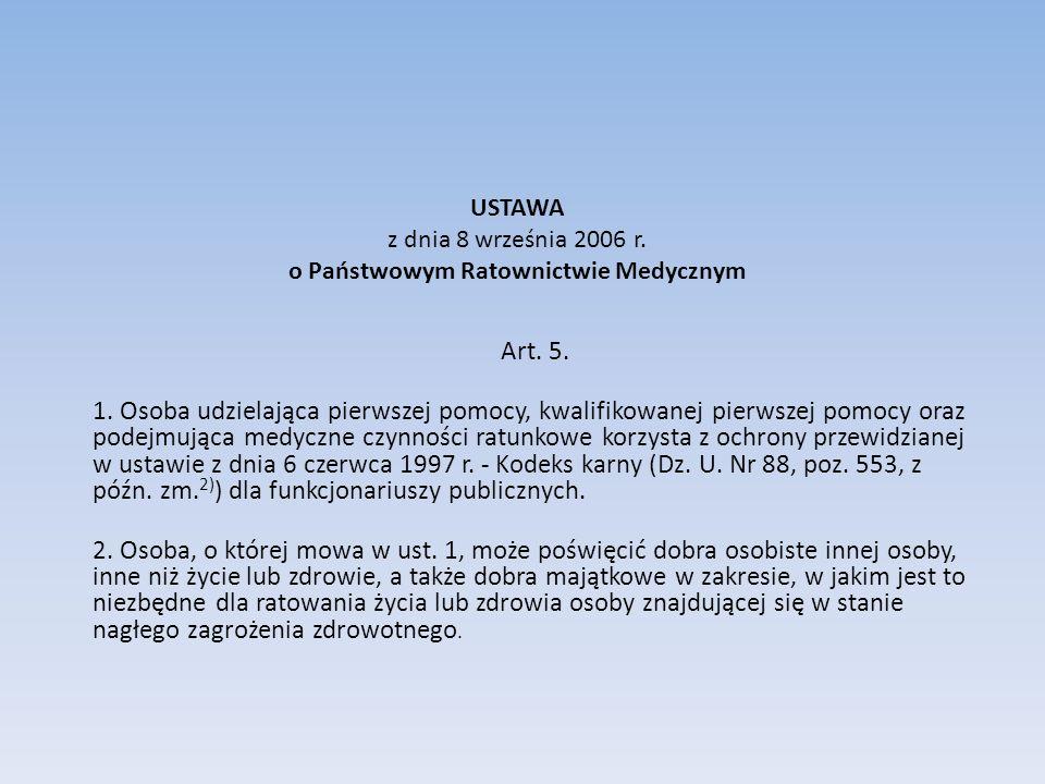 USTAWA z dnia 8 września 2006 r. o Państwowym Ratownictwie Medycznym Art. 5. 1. Osoba udzielająca pierwszej pomocy, kwalifikowanej pierwszej pomocy or