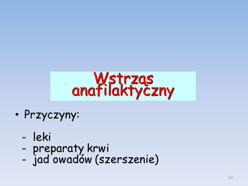 Wstrząs anafilaktyczny Przyczyny: Przyczyny: - leki - leki - preparaty krwi - preparaty krwi - jad owadów (szerszenie) - jad owadów (szerszenie) 90