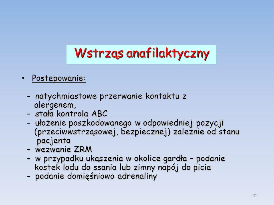 Wstrząs anafilaktyczny Postępowanie: Postępowanie: - natychmiastowe przerwanie kontaktu z - natychmiastowe przerwanie kontaktu z alergenem, alergenem,