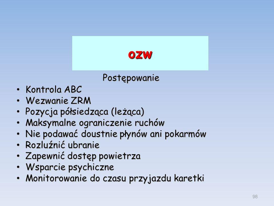 ozw Postępowanie Kontrola ABC Kontrola ABC Wezwanie ZRM Wezwanie ZRM Pozycja półsiedząca (leżąca) Pozycja półsiedząca (leżąca) Maksymalne ograniczenie