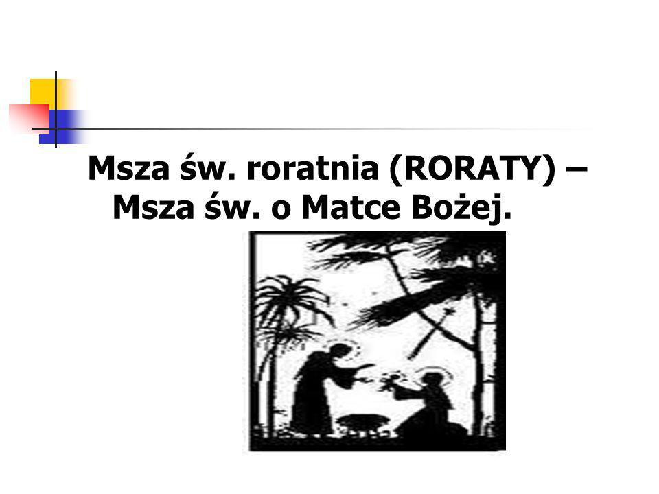 Msza św. roratnia (RORATY) – Msza św. o Matce Bożej.