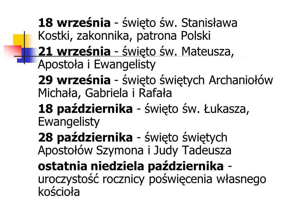 18 września - święto św. Stanisława Kostki, zakonnika, patrona Polski 21 września - święto św. Mateusza, Apostoła i Ewangelisty 29 września - święto ś