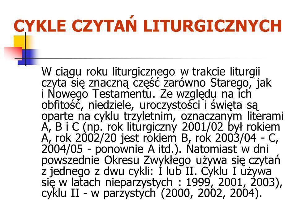 CYKLE CZYTAŃ LITURGICZNYCH W ciągu roku liturgicznego w trakcie liturgii czyta się znaczną część zarówno Starego, jak i Nowego Testamentu. Ze względu