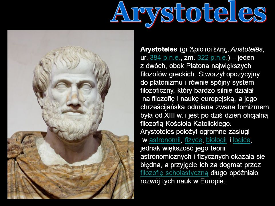 DNI FILOZOFICZNE 2007 TB Arystoteles (gr ριστοτέλης, Aristotelēs, ur. 384 p.n.e., zm. 322 p.n.e.) – jeden z dwóch, obok Platona największych filozofów