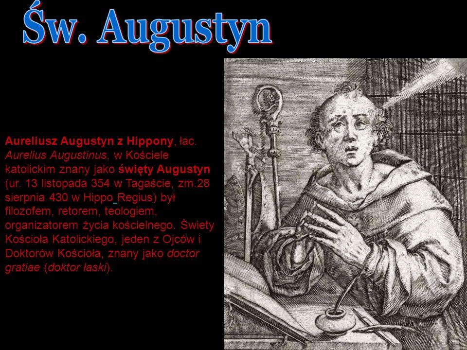 DNI FILOZOFICZNE 2007 TB Aureliusz Augustyn z Hippony, łac. Aurelius Augustinus, w Kościele katolickim znany jako święty Augustyn (ur. 13 listopada 35
