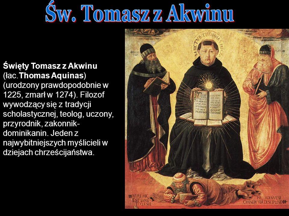 DNI FILOZOFICZNE 2007 TB Święty Tomasz z Akwinu (łac.Thomas Aquinas) (urodzony prawdopodobnie w 1225, zmarł w 1274). Filozof wywodzący się z tradycji