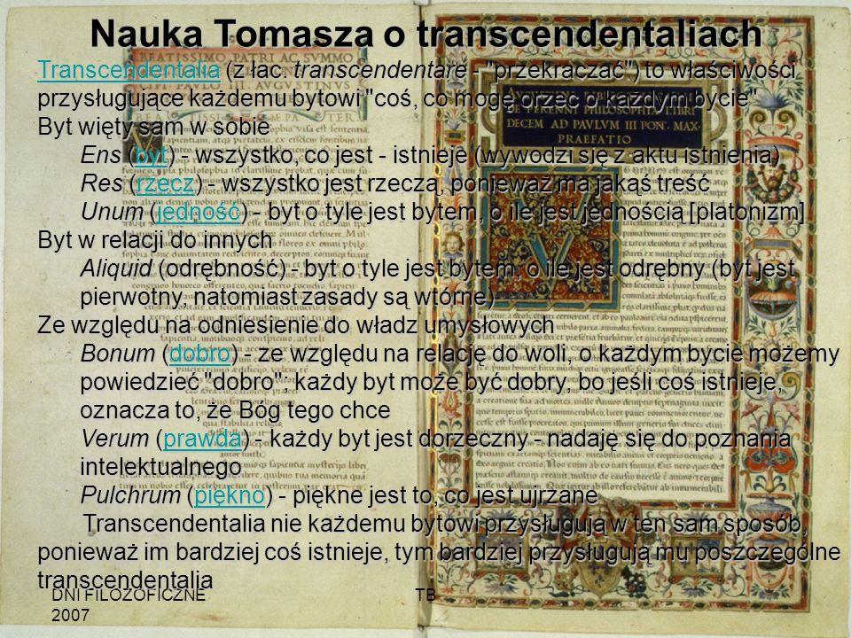 DNI FILOZOFICZNE 2007 TB Nauka Tomasza o transcendentaliach TTTT rrrr aaaa nnnn ssss cccc eeee nnnn dddd eeee nnnn tttt aaaa llll iiii aaaa (z łac. tr
